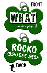 Funny WHAT I'm adopted?!? (Green) durable dog tag for pets personalized custom pet tag with Pets Name & Contact Number on the back
