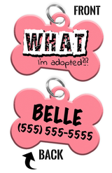 Funny WHAT I'm adopted?!? (Pink) durable dog tag for pets personalized custom pet tag with Pets Name & Contact Number on the back