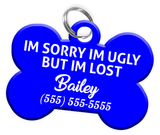 Funny IM SORRY IM UGLY BUT IM LOST (Blue) Dog Tag for Pets Personalized Custom Pet Tag with Pets Name & Contact Number [Multiple Font Choices] - EliteFanCo