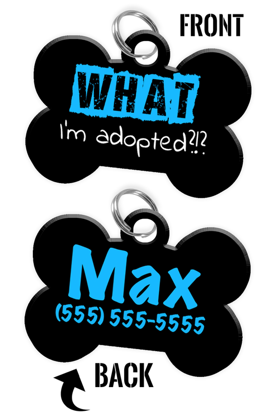 Funny WHAT I'm adopted?!? (Blue) durable dog tag for pets personalized custom pet tag with Pets Name & Contact Number on the back | ElitePetFan.com