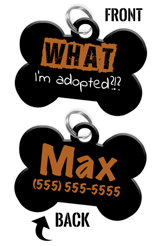 Funny WHAT I'm adopted?!? (Brown) durable dog tag for pets personalized custom pet tag with Pets Name & Contact Number on the back - EliteFanCo