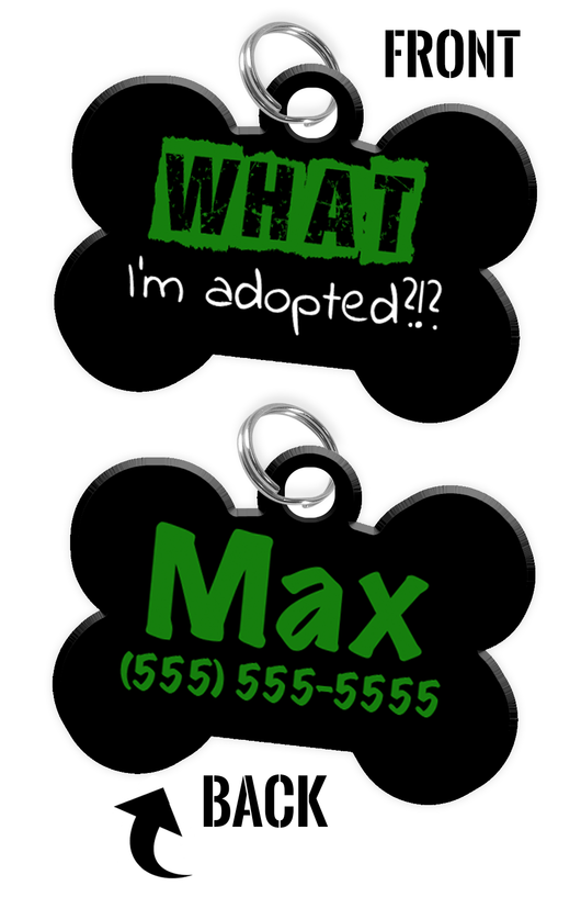 Funny WHAT I'm adopted?!? (Green) durable dog tag for pets personalized custom pet tag with Pets Name & Contact Number on the back - EliteFanCo