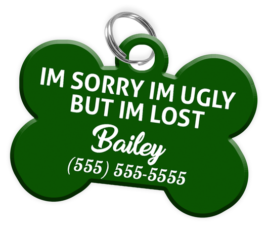 Funny IM SORRY IM UGLY BUT IM LOST (Green) Dog Tag for Pets Personalized Custom Pet Tag with Pets Name & Contact Number [Multiple Font Choices] - EliteFanCo
