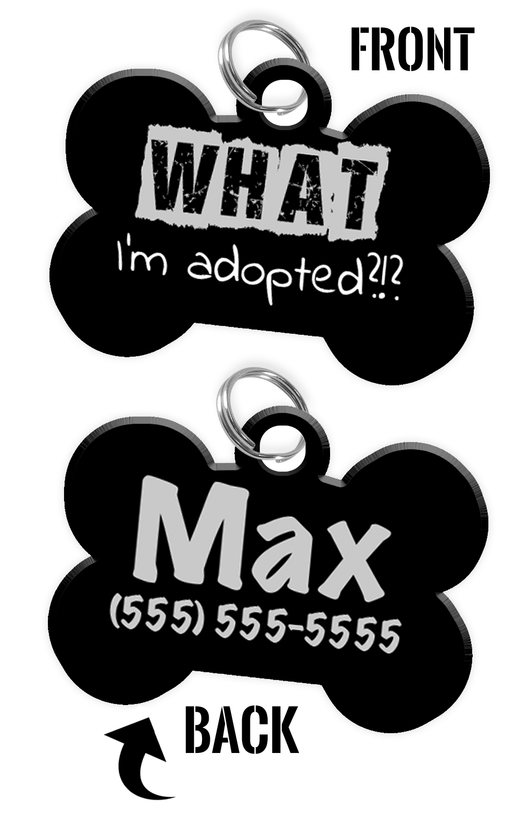 Funny WHAT I'm adopted?!? (Grey) durable dog tag for pets personalized custom pet tag with Pets Name & Contact Number on the back - EliteFanCo