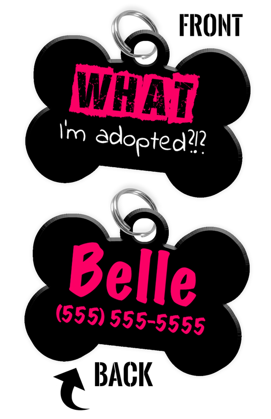 Funny WHAT I'm adopted?!? (Hot Pink) durable dog tag for pets personalized custom pet tag with Pets Name & Contact Number on the back - EliteFanCo