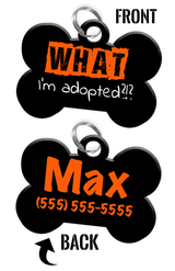 Funny WHAT I'm adopted?!? (Orange) durable dog tag for pets personalized custom pet tag with Pets Name & Contact Number on the back - EliteFanCo