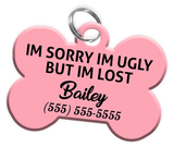Funny IM SORRY IM UGLY BUT IM LOST (Pink) Dog Tag for Pets Personalized Custom Pet Tag with Pets Name & Contact Number [Multiple Font Choices] | ElitePetFan.com