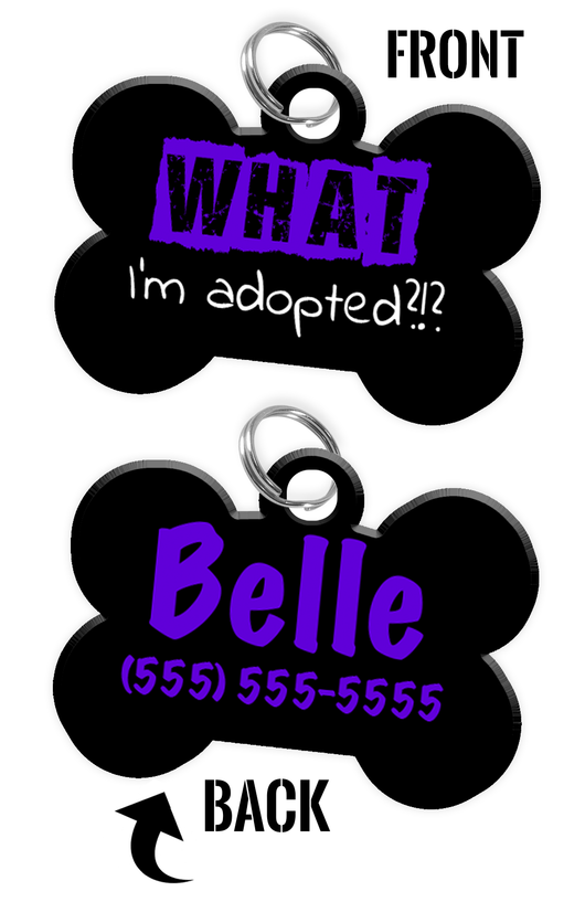 Funny WHAT I'm adopted?!? (Purple) durable dog tag for pets personalized custom pet tag with Pets Name & Contact Number on the back - EliteFanCo