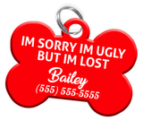 Funny IM SORRY IM UGLY BUT IM LOST (Red) Dog Tag for Pets Personalized Custom Pet Tag with Pets Name & Contact Number [Multiple Font Choices]