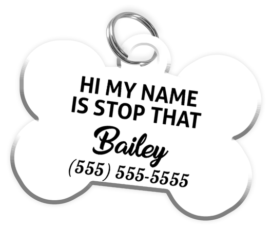 Funny HI MY NAME IS STOP THAT (White) Dog Tag for Pets Personalized Custom Pet Tag with Pets Name & Contact Number | ElitePetFan.com