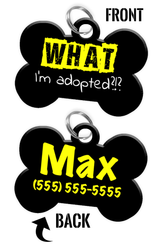 Funny WHAT I'm adopted?!? (Yellow) durable dog tag for pets personalized custom pet tag with Pets Name & Contact Number on the back - EliteFanCo