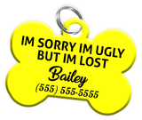 Funny IM SORRY IM UGLY BUT IM LOST Dog Tag for Pets Personalized Custom Pet Tag with Pets Name & Contact Number [Multiple Font Choices] - EliteFanCo