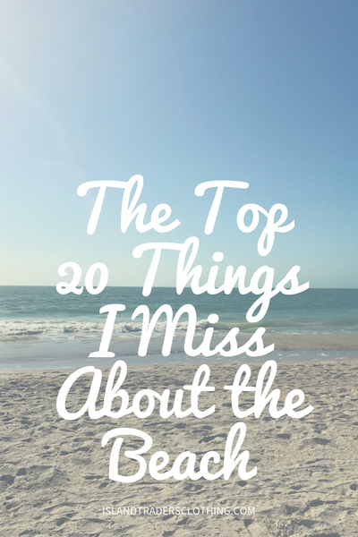 The Top 20 Things I Miss About the Beach