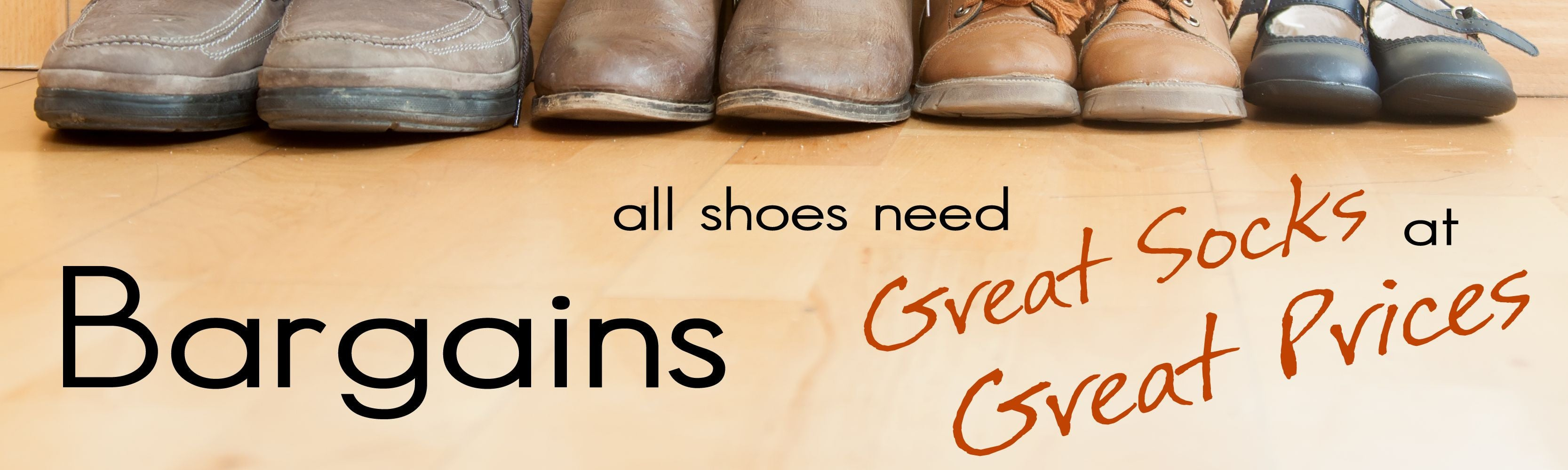 All Boots & Shoes nees Socks ... get them here at Bargain Prices