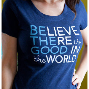 Be the Good in the World women's Tshirt, Believe there is Good in the World-Hens and Chicas