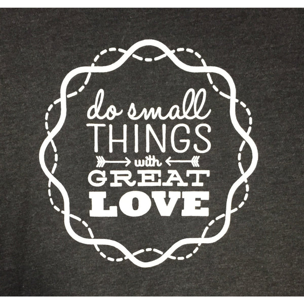 Do Small Things with Great Love Womens Tshirt-Hens and Chicas