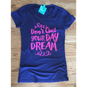 Don't Quit Your Daydream Womens Tshirt-Hens and Chicas