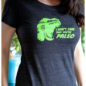I don't care that you're Paleo womens tshirt.-Hens and Chicas