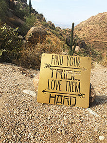 Find Your Tribe Love Them Hard Metal Sign Pinnacle Peak