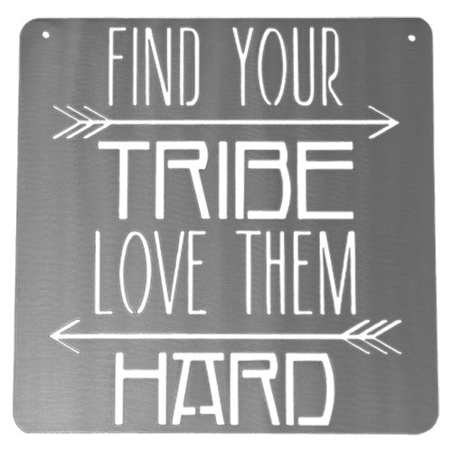 Find Your Tribe Love Them Hard Metal Mantra Sign