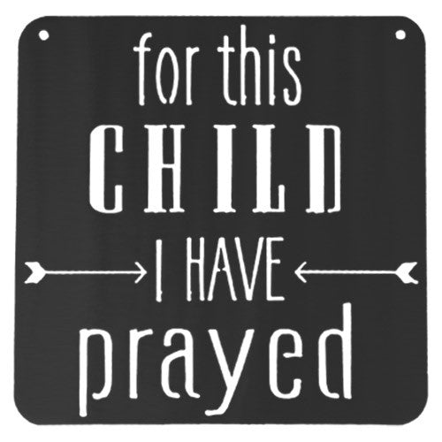 For This Child I Have Prayed | Metal Sign