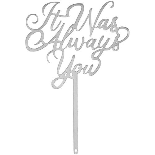 It Was Always You | Cake Topper