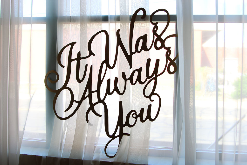 It Was Always You Wedding Sign