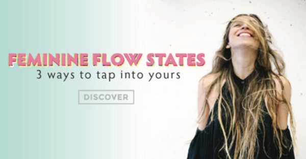Feminine Flow States - 3 ways to tap into yours