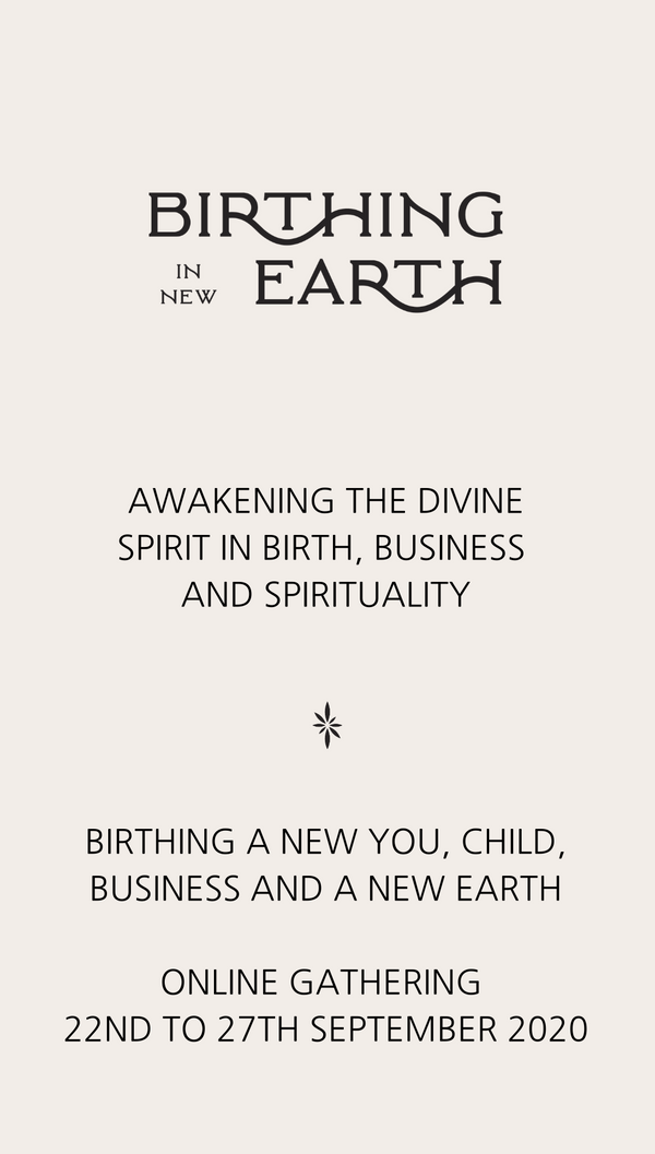 Birthing in New Earth - Awakening the Divine Feminine in Birth, Business and Spirituality. Sept 22-27th