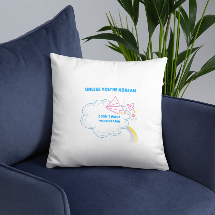 Unless You're Korean I Don't Want Your Drama Throw Pillow