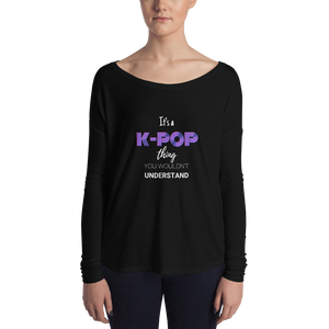 It's a K-Pop Thing You Wouldn't Understand Women Long Sleeve Tee