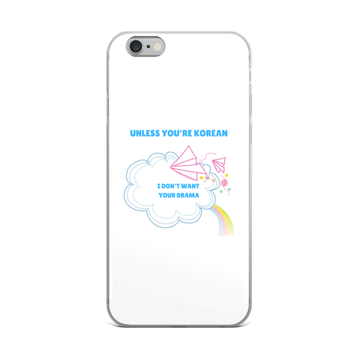 Unless You're Korean I Don't Want Your Drama iPhone Case