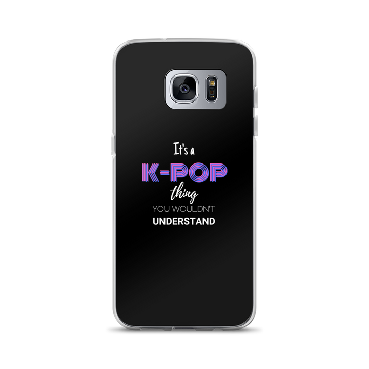 It's a K-Pop Thing You Wouldn't Understand Samsung Galaxy Case