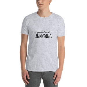 You Had Me At Annyeong Unisex Short Sleeve T-shirt