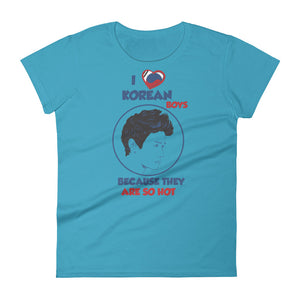 I Love Korean Boys Because They're So Hot Women Short Sleeve T-shirt