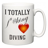 I TOTALLY F#*king Love Diving  Mug