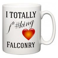 I TOTALLY F#*king Love Falconry  Mug