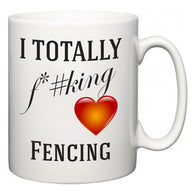 I TOTALLY F#*king Love Fencing  Mug