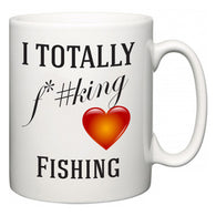 I TOTALLY F#*king Love Fishing  Mug