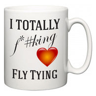 I TOTALLY F#*king Love Fly Tying  Mug