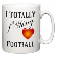 I TOTALLY F#*king Love Football  Mug