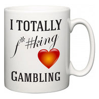 I TOTALLY F#*king Love Gambling  Mug