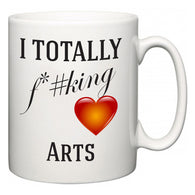 I TOTALLY F#*king Love Arts  Mug