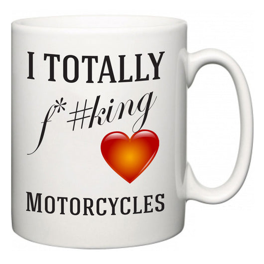 I TOTALLY F#*king Love Motorcycles  Mug