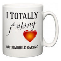I TOTALLY F#*king Love Automobile Racing  Mug