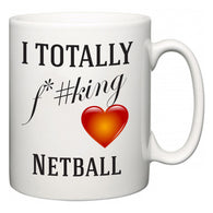 I TOTALLY F#*king Love Netball  Mug