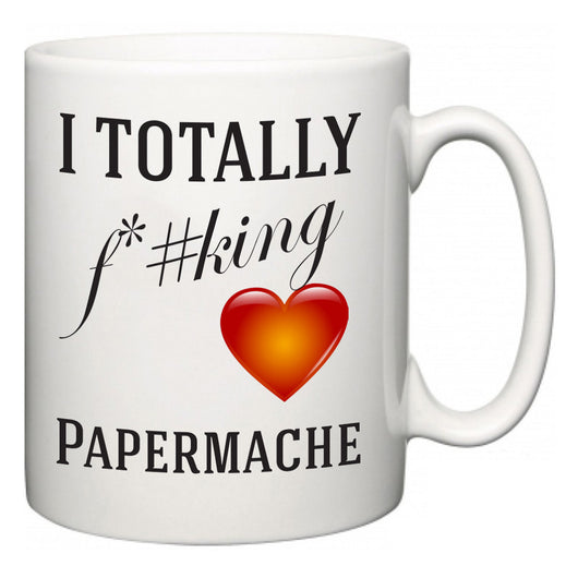 I TOTALLY F#*king Love Papermache  Mug