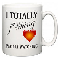 I TOTALLY F#*king Love People Watching  Mug
