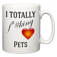I TOTALLY F#*king Love Pets  Mug
