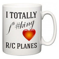 I TOTALLY F#*king Love R/C Planes  Mug